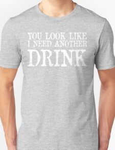 You look like i need another drink Funny Geek Nerd T-Shirt