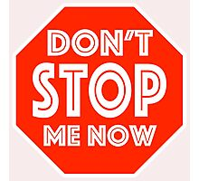 Don't Stop Me Now Photographic Print