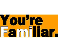 You're Familiar Funny Geek Nerd Photographic Print