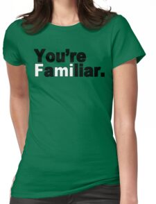 You're Familiar Funny Geek Nerd Womens Fitted T-Shirt