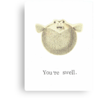 You're Swell Pufferfish Canvas Print