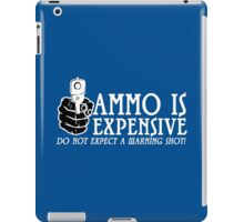 Ammo is expensive Funny Geek Nerd iPad Case/Skin