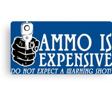 Ammo is expensive Funny Geek Nerd Canvas Print