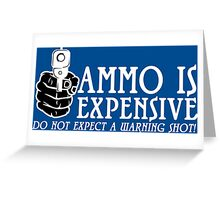 Ammo is expensive Funny Geek Nerd Greeting Card