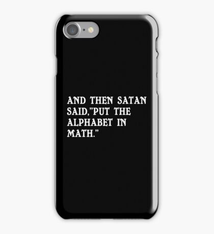 And then satan said put the alphabet in math Funny Geek Nerd iPhone Case/Skin