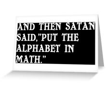And then satan said put the alphabet in math Funny Geek Nerd Greeting Card