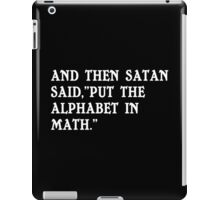 And then satan said put the alphabet in math Funny Geek Nerd iPad Case/Skin