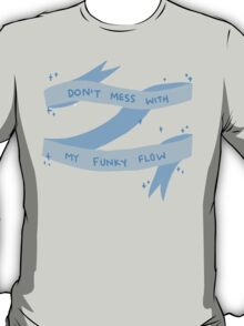 Don't Mess With My Funky Flow (Blue) T-Shirt