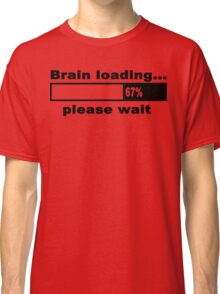 Brain loading plese wait Funny Geek Nerd Classic T-Shirt