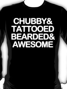 Chubby and tattooed bearded and awesome Funny Geek Nerd T-Shirt