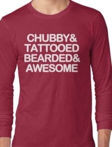 Chubby and tattooed bearded and awesome Funny Geek Nerd Long Sleeve T-Shirt