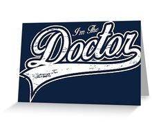 I'm The Doctor Greeting Card