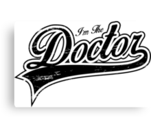 I'm The Doctor_Black Canvas Print