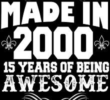 Made in 2000... 15 Years of being Awesome by inkedcreatively