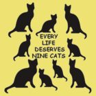 Every Life Deserves Nine Cats by taiche