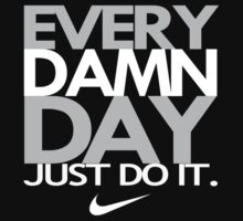 fresh every damn day just do it by Brank1993