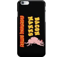 Bacon Makes Everything Better iPhone Case/Skin