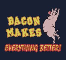 Bacon Makes Everything Better by Vojin Stanic