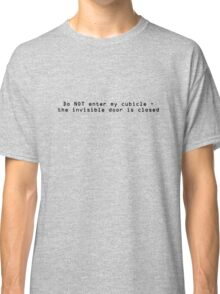 Do NOT enter my cubicle - the invisible door is closed Classic T-Shirt