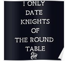 I only date Knights of the Round Table Poster