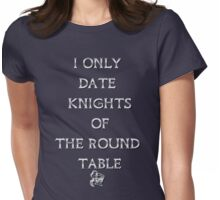 I only date Knights of the Round Table Womens Fitted T-Shirt