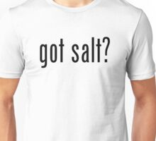 Got Salt? Unisex T-Shirt