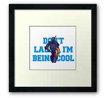 Chappie - Don't Laugh, I'm Being Cool Framed Print