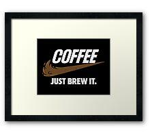 Just Brew It Framed Print