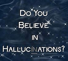 Believe in Hallucinations by Sidrah Mahmood