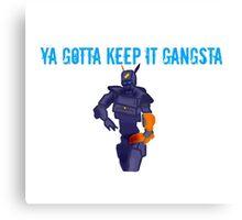 Chappie - Ya Gotta Keep It Gangsta  Canvas Print