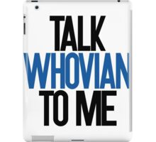 Talk Whovian to me iPad Case/Skin