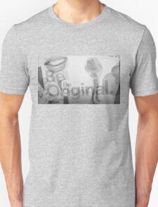 BE ORIGINAL!  Unisex T-Shirt
