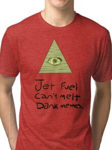 Jet Fuel Can't Melt Dank Memes Tri-blend T-Shirt