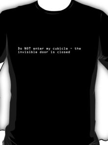 Do NOT enter my cubicle-the invisible door is closed T-Shirt
