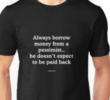 Always borrow money from a pessimist Unisex T-Shirt