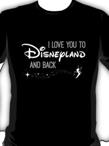 I Love You to Disneyland and Back White T-Shirt