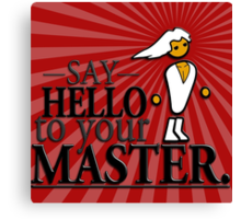 Say HELLO to your MASTER. -Red- Canvas Print