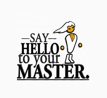 Say HELLO to your MASTER. -Clear- T-Shirt