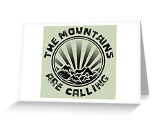 The mountains are calling and i must go. Greeting Card