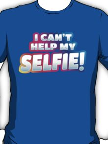 I can't help my SELFIE!  T-Shirt