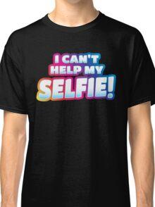 I can't help my SELFIE!  Classic T-Shirt