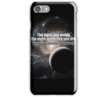 The more you weigh, the more attractive you are (gravitationally speaking) iPhone Case/Skin