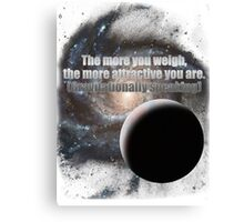 The more you weigh, the more attractive you are (gravitationally speaking) Canvas Print