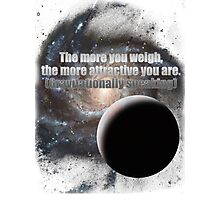 The more you weigh, the more attractive you are (gravitationally speaking) Photographic Print