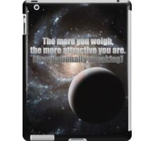 The more you weigh, the more attractive you are (gravitationally speaking) iPad Case/Skin