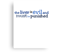 the liver is evil and must be punished Canvas Print