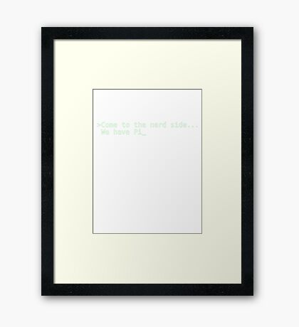 Come to the nerd side... we have Pi Framed Print