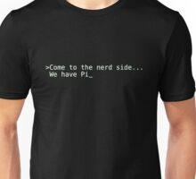 Come to the nerd side... we have Pi Unisex T-Shirt