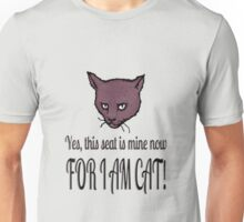 Yes, this seat is mine now, FOR I AM CAT! Unisex T-Shirt