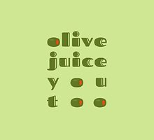 Olive Juice You Too by winchesterred